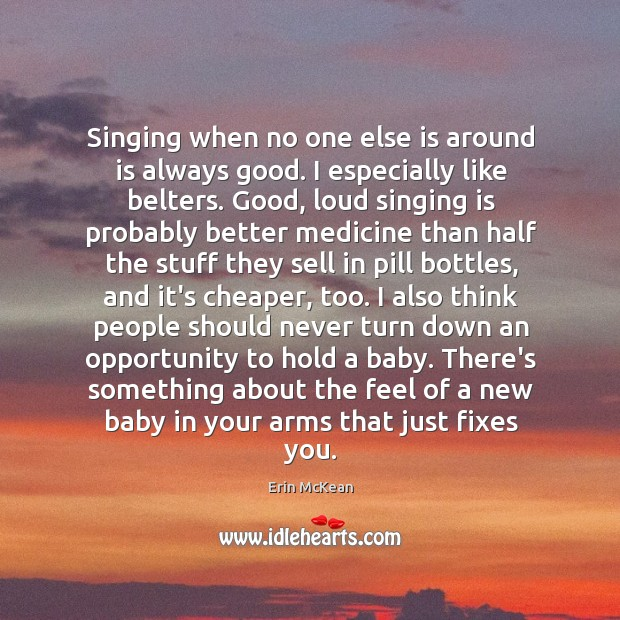 Singing when no one else is around is always good. I especially Erin McKean Picture Quote