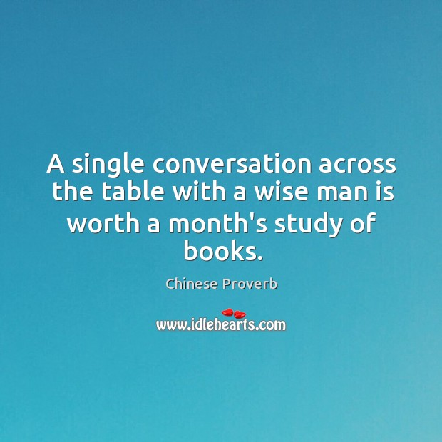 A single conversation across the table with a wise man is worth a month's study of books. Image