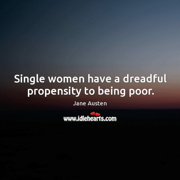 Image, Single women have a dreadful propensity to being poor.