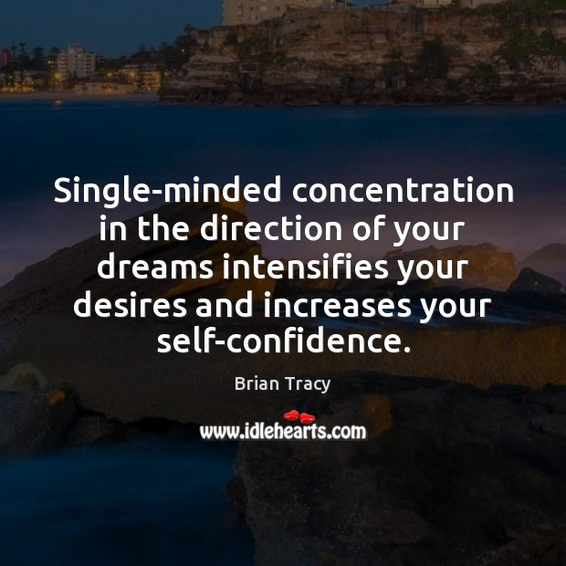 Image, Single-minded concentration in the direction of your dreams intensifies your desires and