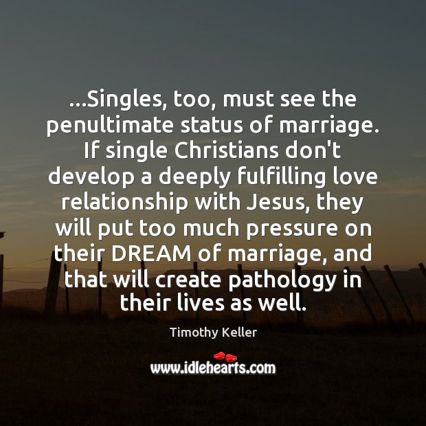 Image, …Singles, too, must see the penultimate status of marriage. If single Christians