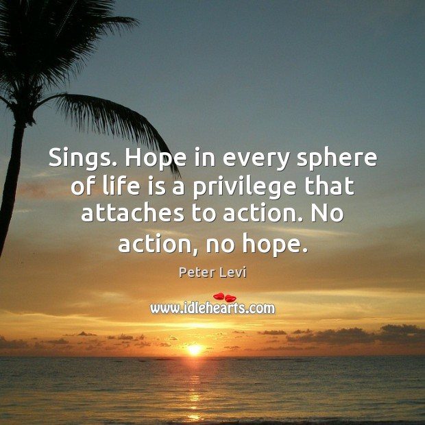 Sings. Hope in every sphere of life is a privilege that attaches Image
