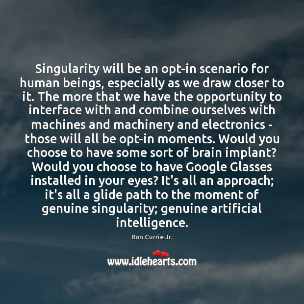 Image, Singularity will be an opt-in scenario for human beings, especially as we