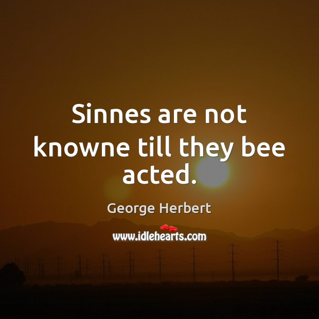 Sinnes are not knowne till they bee acted. Image