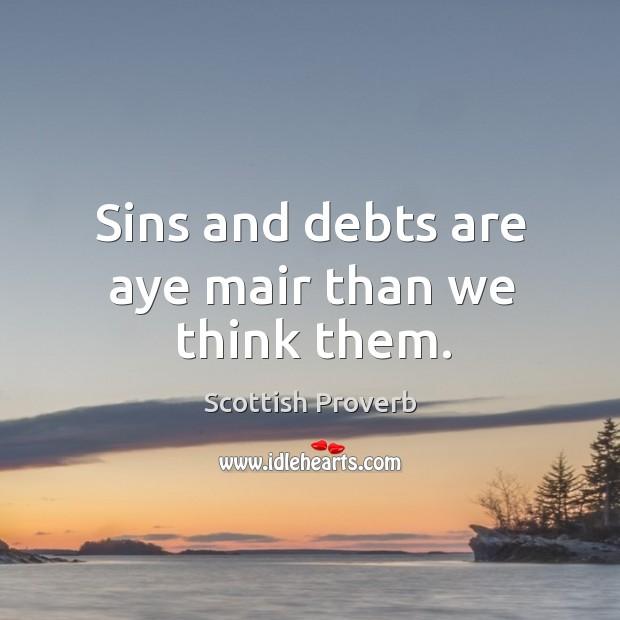 Sins and debts are aye mair than we think them. Image