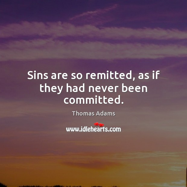 Sins are so remitted, as if they had never been committed. Image