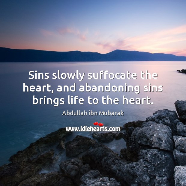 Sins slowly suffocate the heart, and abandoning sins brings life to the heart. Image