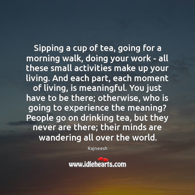 Sipping a cup of tea, going for a morning walk, doing your Image