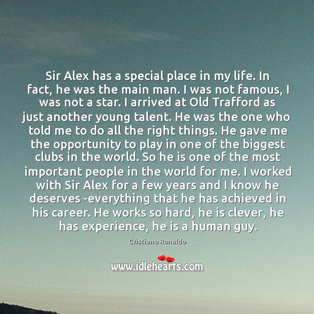 Sir Alex has a special place in my life. In fact, he Image