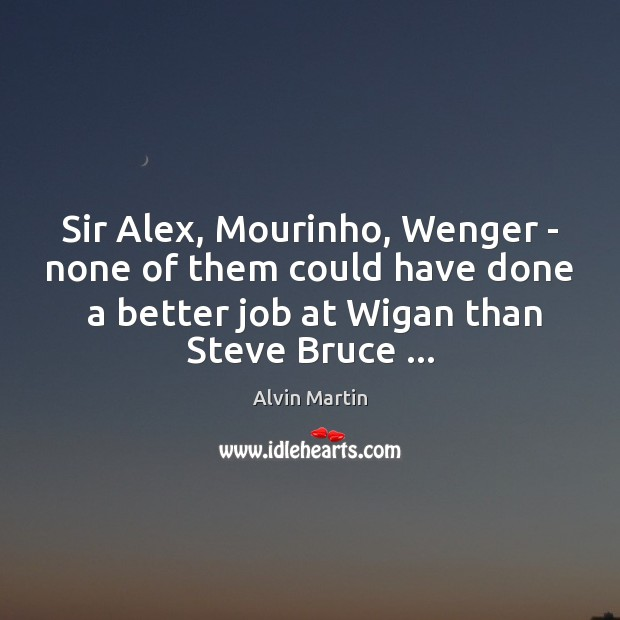Image, Sir Alex, Mourinho, Wenger – none of them could have done  a