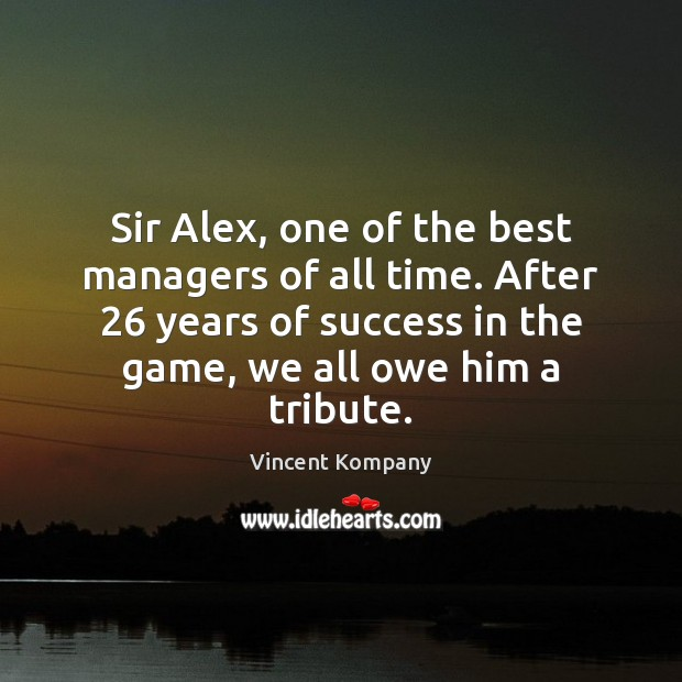 Image, Sir Alex, one of the best managers of all time. After 26 years