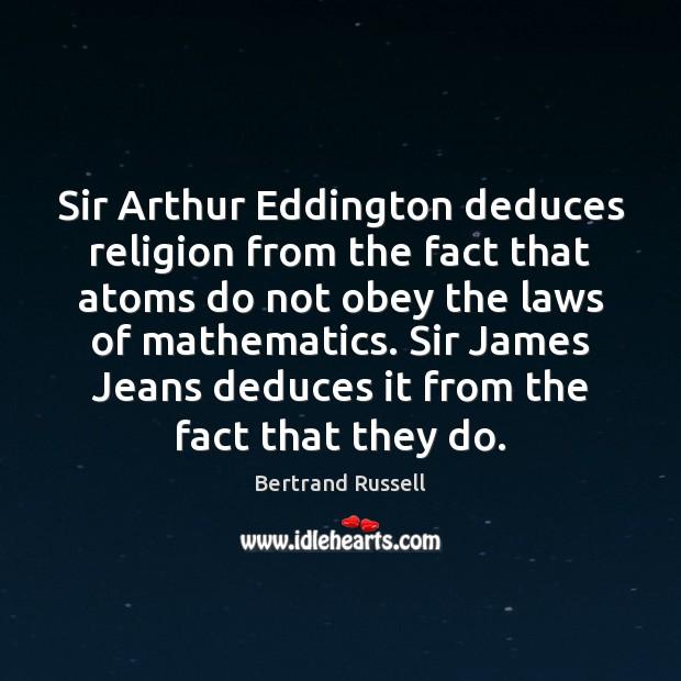 Sir Arthur Eddington deduces religion from the fact that atoms do not Image