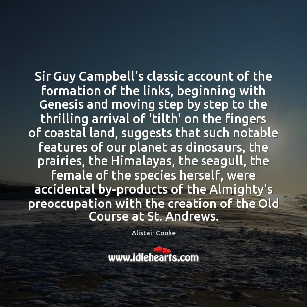 Sir Guy Campbell's classic account of the formation of the links, beginning Alistair Cooke Picture Quote