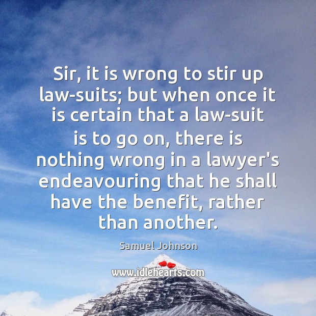 Image about Sir, it is wrong to stir up law-suits; but when once it
