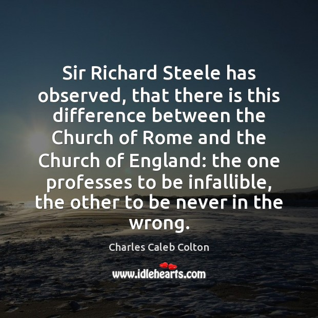 Sir Richard Steele has observed, that there is this difference between the Charles Caleb Colton Picture Quote