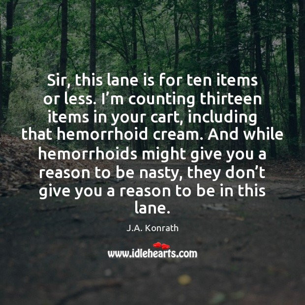 Sir, this lane is for ten items or less. I'm counting Image