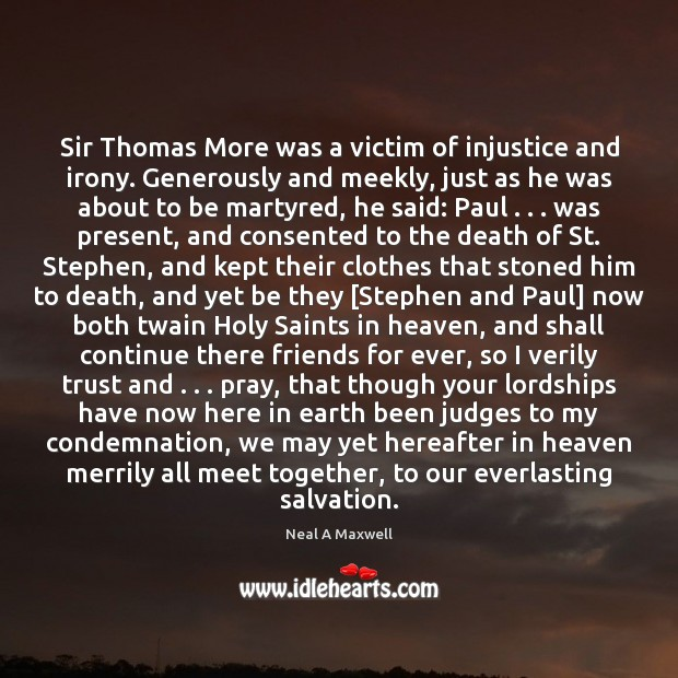 Image, Sir Thomas More was a victim of injustice and irony. Generously and