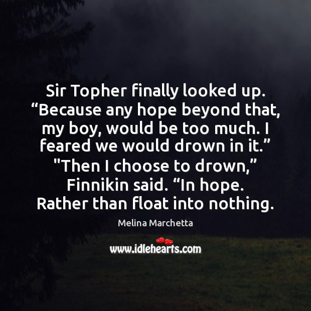 """Image, Sir Topher finally looked up. """"Because any hope beyond that, my boy,"""