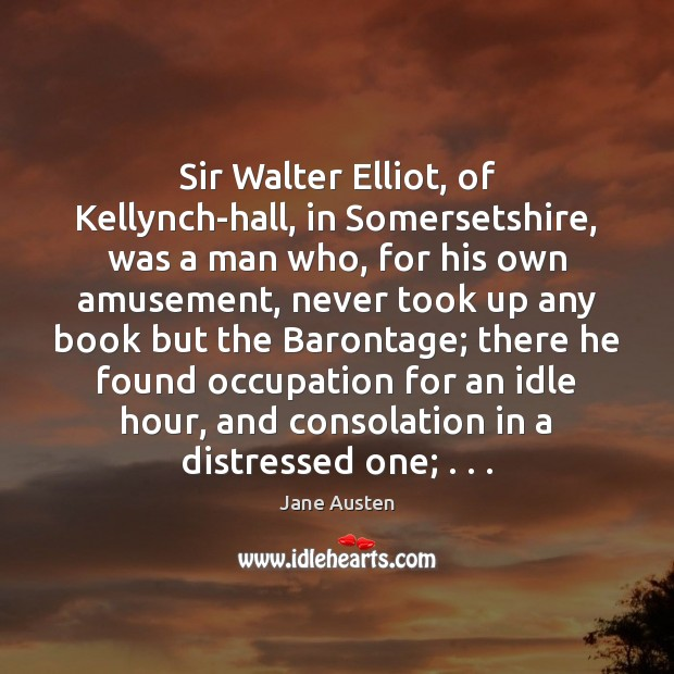 Image, Sir Walter Elliot, of Kellynch-hall, in Somersetshire, was a man who, for