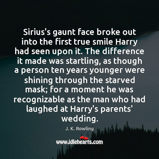 Sirius's gaunt face broke out into the first true smile Harry had Image
