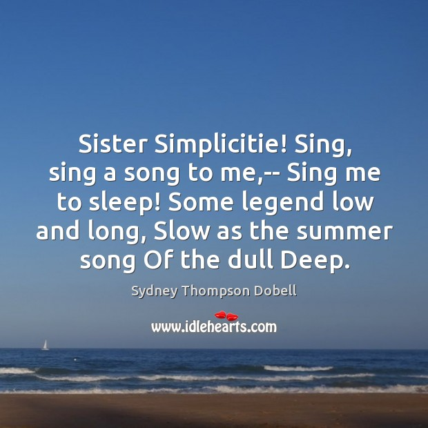Sister Simplicitie! Sing, sing a song to me,– Sing me to Image