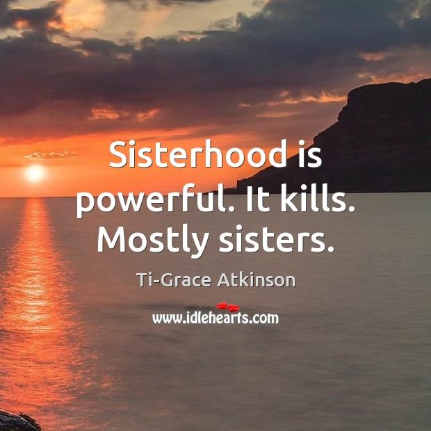 Sisterhood is powerful. It kills. Mostly sisters. Image