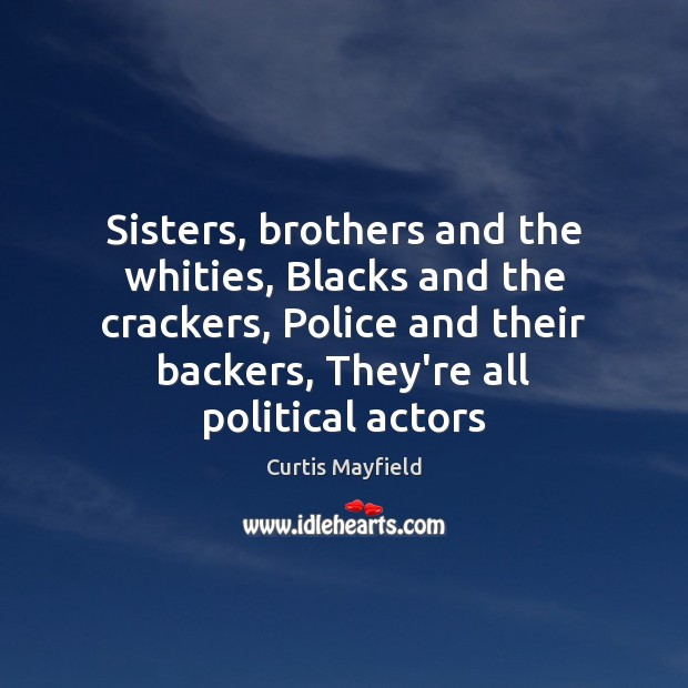 Image, Sisters, brothers and the whities, Blacks and the crackers, Police and their