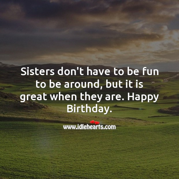 Sisters don't have to be fun to be around, but it is great when they are. Image