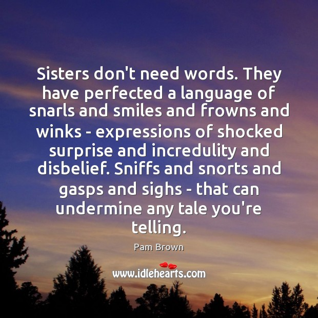 Sisters don't need words. They have perfected a language of snarls and Image