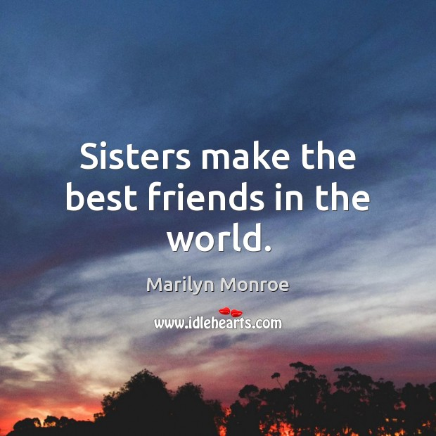 Image, Sisters make the best friends in the world.