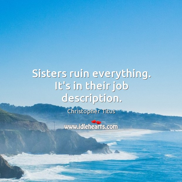Sisters ruin everything. It's in their job description. Image