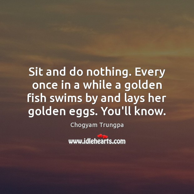 Sit and do nothing. Every once in a while a golden fish Image