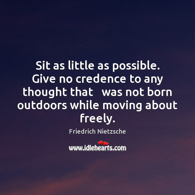 Sit as little as possible. Give no credence to any thought that Image