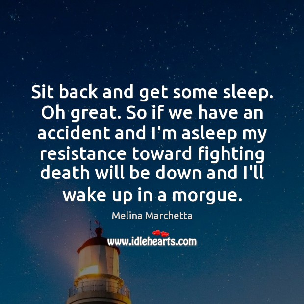 Sit back and get some sleep. Oh great. So if we have Melina Marchetta Picture Quote