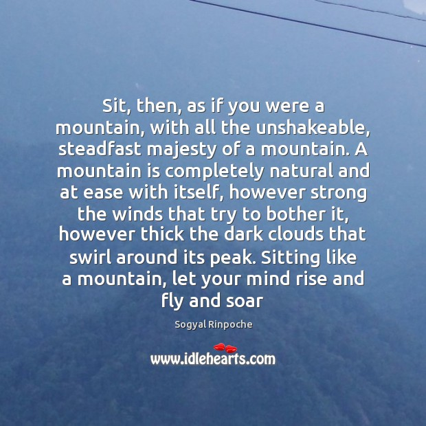 Sit, then, as if you were a mountain, with all the unshakeable, Sogyal Rinpoche Picture Quote