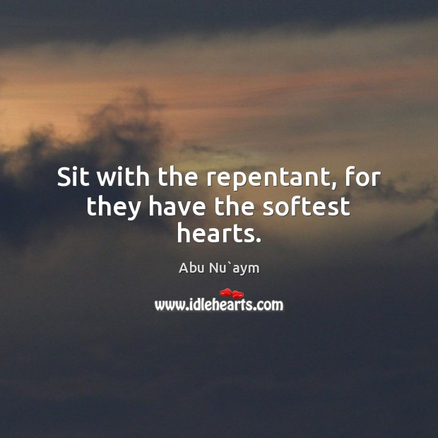 Image, Sit with the repentant, for they have the softest hearts.