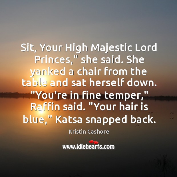 """Sit, Your High Majestic Lord Princes,"""" she said. She yanked a chair Image"""
