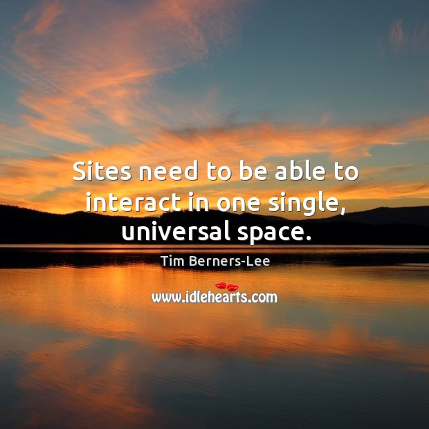 Sites need to be able to interact in one single, universal space. Image