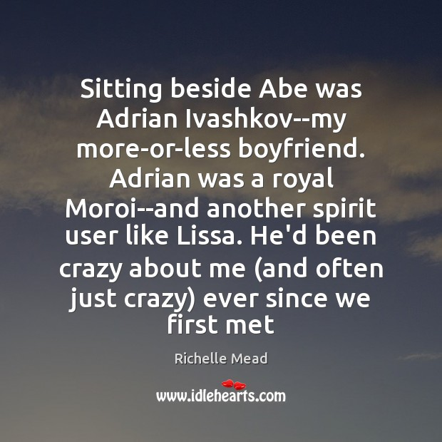Sitting beside Abe was Adrian Ivashkov–my more-or-less boyfriend. Adrian was a royal Image