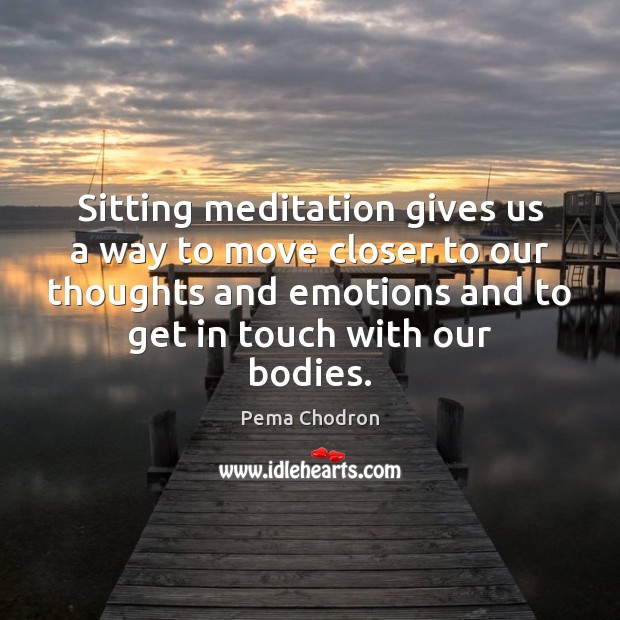 Image, Sitting meditation gives us a way to move closer to our thoughts