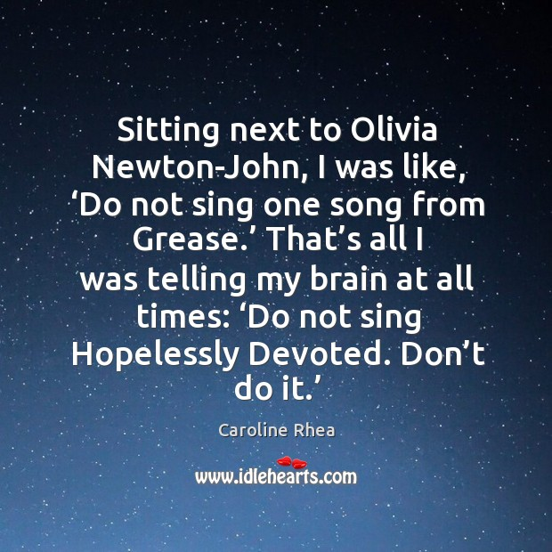 Sitting next to olivia newton-john, I was like, 'do not sing one song from grease.' Image