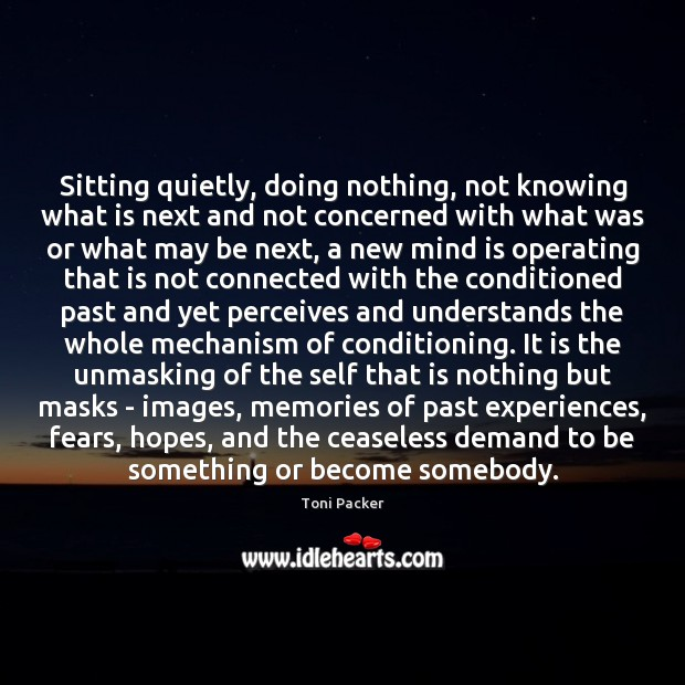 Sitting quietly, doing nothing, not knowing what is next and not concerned Toni Packer Picture Quote