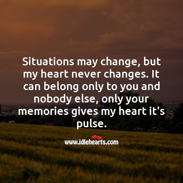 Image, Situations may change, but my heart never changes.
