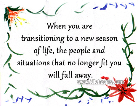 The People And Situations That No Longer Fit You Will Fall Away.