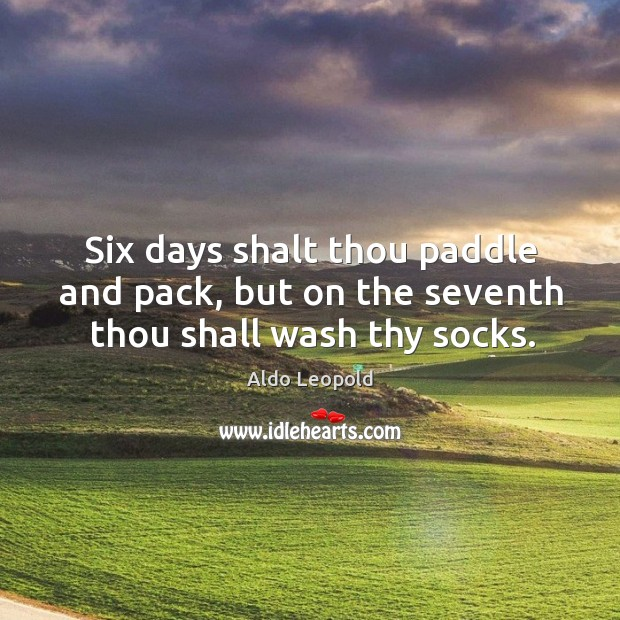 Image, Six days shalt thou paddle and pack, but on the seventh thou shall wash thy socks.