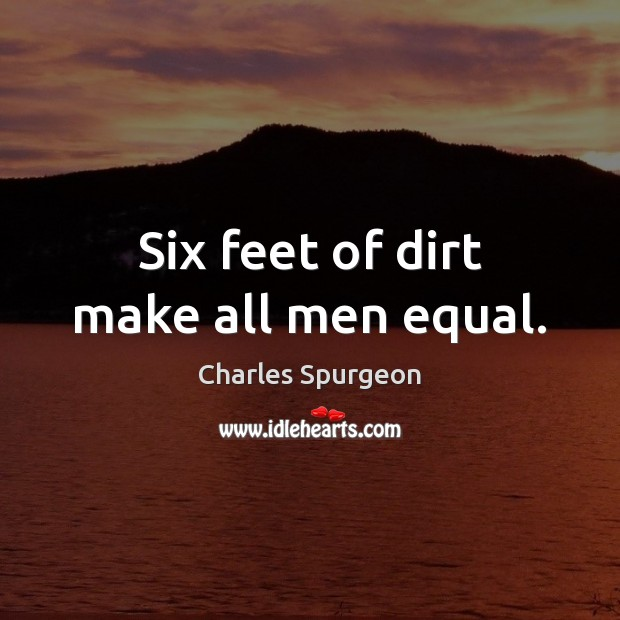 Image, Six feet of dirt make all men equal.