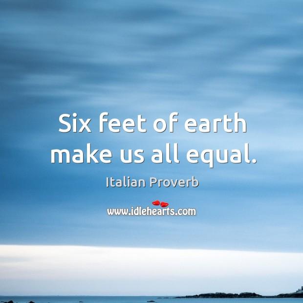 Image, Six feet of earth make us all equal.