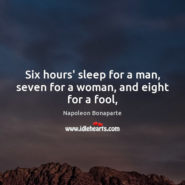 Six hours' sleep for a man, seven for a woman, and eight for a fool, Image