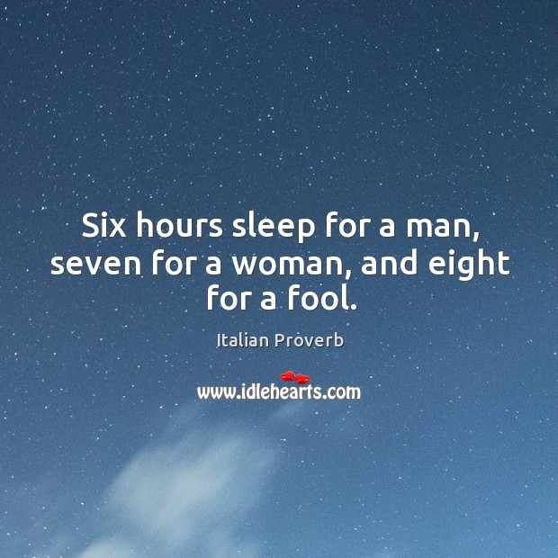 Image, Six hours sleep for a man, seven for a woman, and eight for a fool.