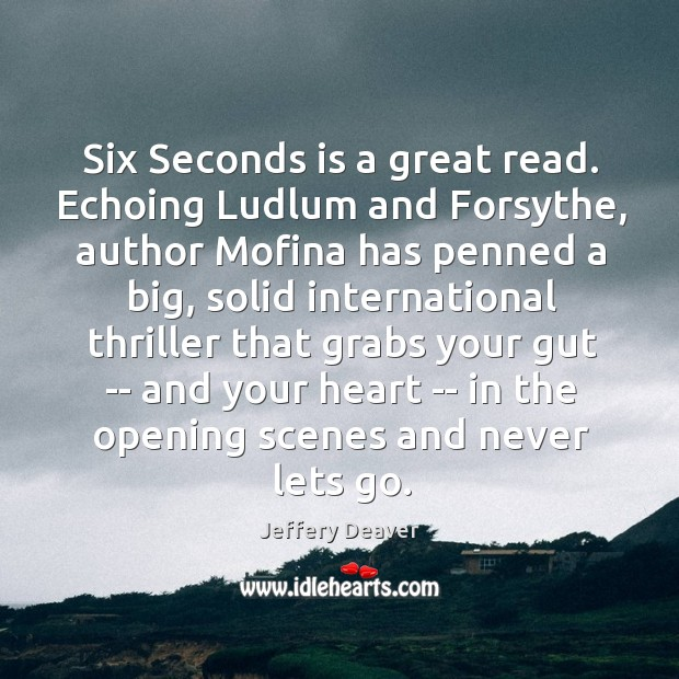 Six Seconds is a great read. Echoing Ludlum and Forsythe, author Mofina Jeffery Deaver Picture Quote